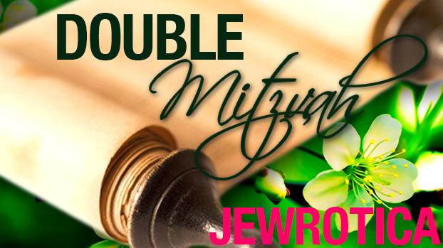 Double Mitzvah Jewrotica Parsha